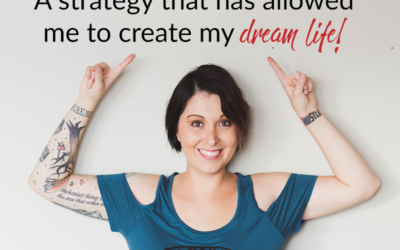 A strategy that has allowed me to create my dream life!