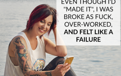 """EVEN THOUGH I'D """"MADE IT"""", I WAS BROKE AS FUCK, OVER-WORKED, AND FELT LIKE A FAILURE"""