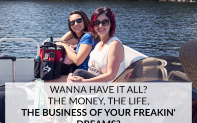 WANNA HAVE IT ALL? THE MONEY, THE LIFE, THE BUSINESS OF YOUR FREAKIN' DREAMS?