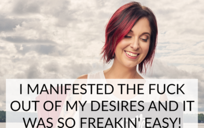 I MANIFESTED THE FUCK OUT OF MY DESIRES AND IT WAS SO FREAKIN' EASY!